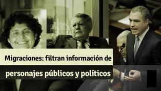 Migraciones: todo sobre la filtración de información de Luis Advíncula, Doña Peta y personajes políticos
