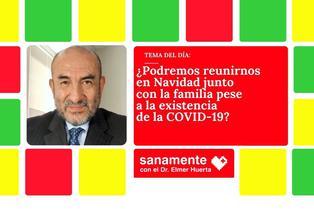 [VIDEO] Doctor Huerta explica si es o no aconsejable reunirse con la familia en Navidad