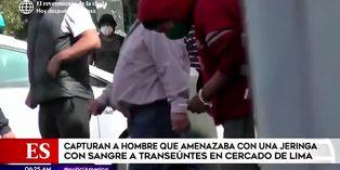 Cercado de Lima: capturan a hombre que amenazaba con una jeringa con sangre a transeúntes