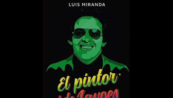 """""""El pintor de Lavoes y otras crónicas"""" - Luis Miranda. (Foto: Difusión)"""