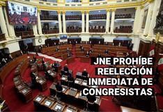Elecciones 2021: JNE resuelve aplicar prohibición de reelección inmediata de congresistas