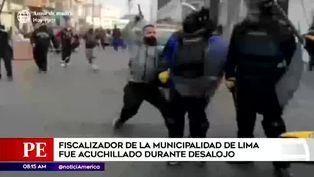 Fiscalizador de la Municipalidad de Lima fue acuchillado durante desalojo