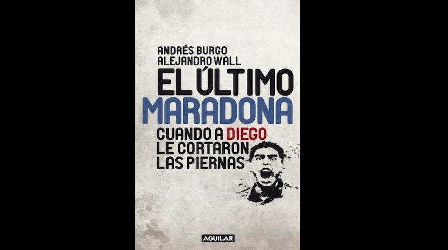 El último Maradona, de Andrés Burgo y Alejandro Wall.