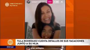 Tula Rodriguez cuenta detalles de sus vacaciones junto a su hija Valentina
