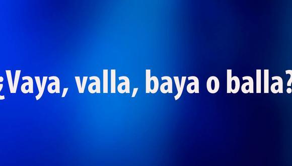 """""""Vaya"""", """"valla"""", """"baya"""" y """"balla"""" pueden sonar igual, pero son palabras diferentes. Si no tienes un diccionario a la mano, en esta nota despejarás tus dudas. (Foto: Composición)"""