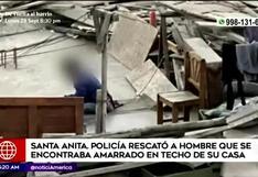 Santa Anita: rescatan a sujeto que se encontraba amarrado en el techo de su casa