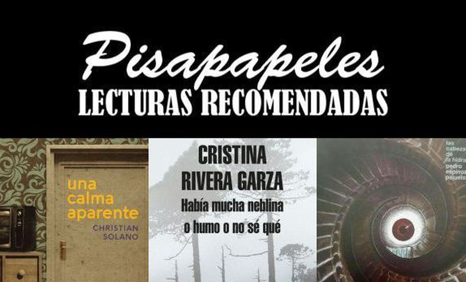 Obras de Christian Solano, Cristina Rivera Garza y Pedro Espinoza Pajuelo son las recomendaciones de la semana.