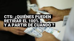 CTS: ¿Cuándo puedo retirar el 100% de mi dinero y hasta cuándo puedo hacerlo?