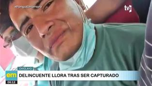 """Chiclayo: delincuente llora y pide """"otra oportunidad"""" tras ser capturado"""
