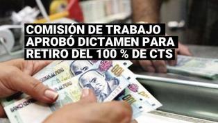 Comisión de Trabajo del Congreso aprobó iniciativa para el retiro del 100% de la CTS