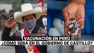 ¿Cómo será la vacunación en Perú durante el gobierno de Pedro Castillo?