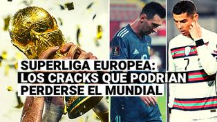 10 cracks que no podrían jugar en el Mundial por su participación en la Superliga Europea