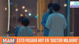 Doctor Milagro: Mira un adelanto de lo que verás hoy