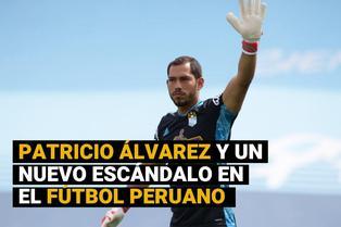 Patricio Álvarez y un nuevo escándalo en el fútbol peruano