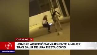 Carabayllo: sujeto agrede salvajemente a una mujer tras salir de fiesta COVID