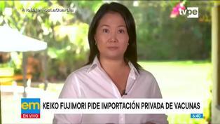 Keiko Fujimori invoco al presidente Sagasti permitir la importación de vacunas por parte de privados