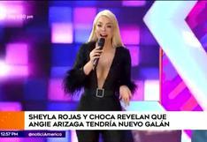 Sheyla Rojas echa a Angie Arizaga y revela que ya tiene nuevo pretendiente