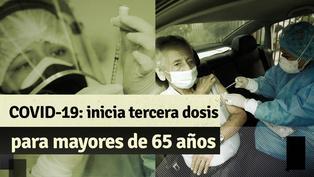 Tercera Dosis: conoce los requisitos que deben cumplir los mayores de 65 años para ser inmunizado contra el COVID-19