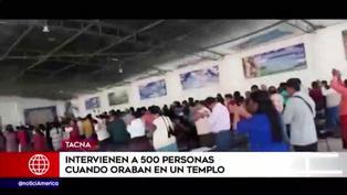 Tacna: detienen a más de 500 personas que participaba en reunión religiosa
