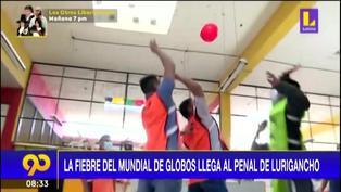 "La fiebre del ""Mundial de globos"" llega al Penal de Lurigancho"
