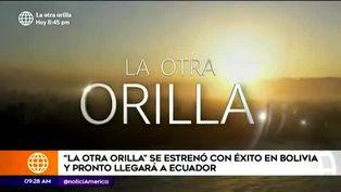'La otra orilla': serie sobre la pandemia de COVID-19 fue estrenada con éxito en Bolivia