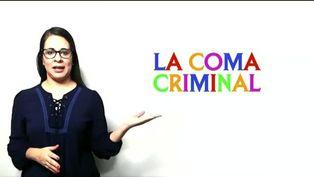 Dos minutos para aprender: La coma criminal