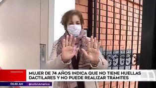 Mujer de 74 años no puede realizar ningún trámite por no tener huellas dactilares