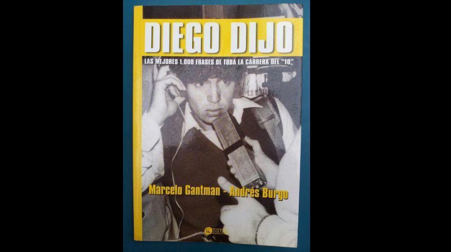 Diego dijo, las mejores mil frases de toda la carrera del 10, de Marcelo Gantman y Andrés Burgo.