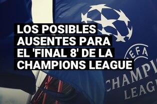 Conoce las posibles ausencias para los partidos de cuartos de final de la Champions League
