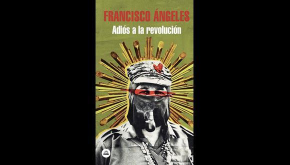"""""""Adiós a la revolución"""" - Francisco Ángeles. (Foto: Difusión)"""