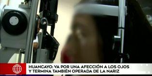 Huancayo: mujer fue operada de los ojos pero también fue intervenida de la nariz por error
