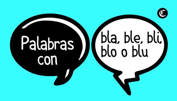 En el idioma español existen las combinaciones de dos letras que dan lugar a un nuevo fonema. ¿Qué palabras se escriben con bla, ble, bli, blo y blu? (Foto: Composición)
