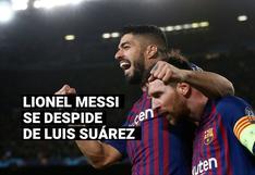Barcelona: Lionel Messi se despide de Luis Suárez con una crítica a la directiva blaugrana