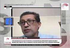 """Germán Málaga: """"Le dije a Martín Vizcarra que teníamos dosis de vacuna que sabíamos que era activa"""""""