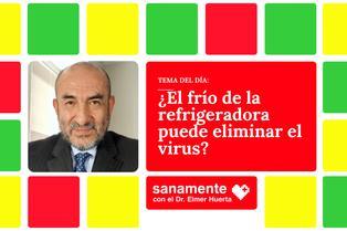 Sanamente: ¿El frío de la refrigeradora puede eliminar el virus?