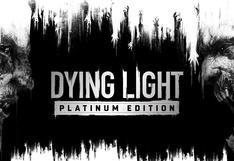 Dying Light: Platinum Edition | Las claves de la nueva versión del videojuego