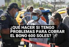Bono 600: ¿Qué hacer si tienes problemas para cobrar el Bono 600?