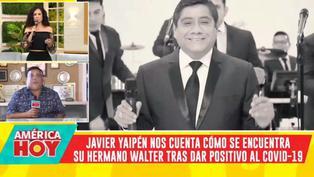 """Javier Yaipén habla sobre el estado de salud de su hermano Walter tras dar positivo a COVID-19: """"Han sido días de angustia"""""""