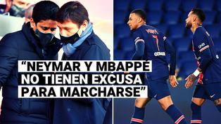 """Presidente del PSG: """"Neymar y Mbappé no tienen excusa para irse, lo tenemos todo"""""""