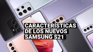 Conoce las principales características de los nuevos Samsung Galaxy S21