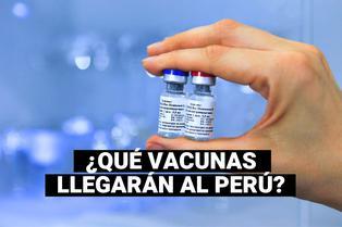 COVID-19¿Cuáles serán las primeras vacunas en llegar al Perú?