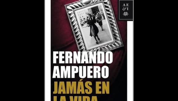 """""""Jamás en la vida"""" - Fernando Ampuero. (Foto: Difusión)"""