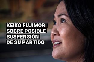 """Keiko Fujimori afirma que una suspensión a Fuerza Popular sería """"una pena de muerte"""" a su partido"""