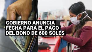 Bono de 600 soles: Gobierno anunció la fecha para el pago de este subsidio
