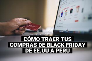 Cómo traer tus compras de Black Friday de Estados Unidos a Perú