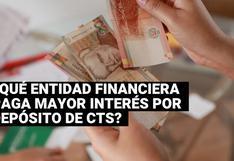 CTS: ¿Cuáles son las entidades financieras que pagan más intereses por depósito?