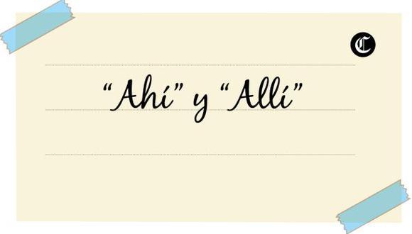 """""""Ahí"""" y """"allí"""" suenan similar, pero tienen ortografía y usos diferentes (Foto: El Comercio)"""