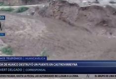 Huancavelica: huaicos destruyen un puente y dejan a un hombre desaparecido