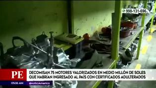Decomisan 75 motores que habrían ingresado al país con certificados adulterados