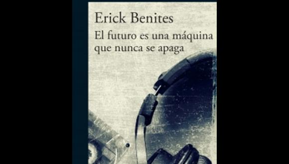 """""""El futuro es una máquina que nunca se apaga"""" - Erick Benites. (Foto: Difusión)"""